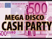 """ 500€ "" MEGA SPECIAL DISCO CASH PARTY!!!!"