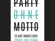 OHNE MOTTO PARTY