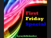 FIRST FRIDAY SPECIAL & LEUCHTBÄNDER
